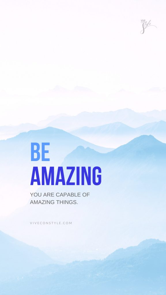 Be Amazing. You are capable of amazing things.